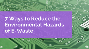 How to Reduce Electronic Waste and its Hazards to the Environment