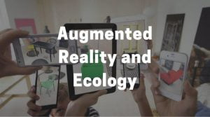 How Augmented Reality (AR) could help Ecologists in the Future