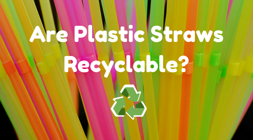 Are Plastic Straws Recyclable? [How to Properly Recycle & Dispose Plastic Straws]
