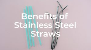 8 Benefits of Reusable Stainless Steel Straws