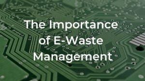 Why is E-Waste Management Important in 2019?
