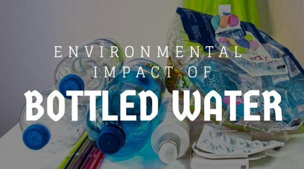 Environmental Impact of Plastic Bottles & Bottled Water (Facts)