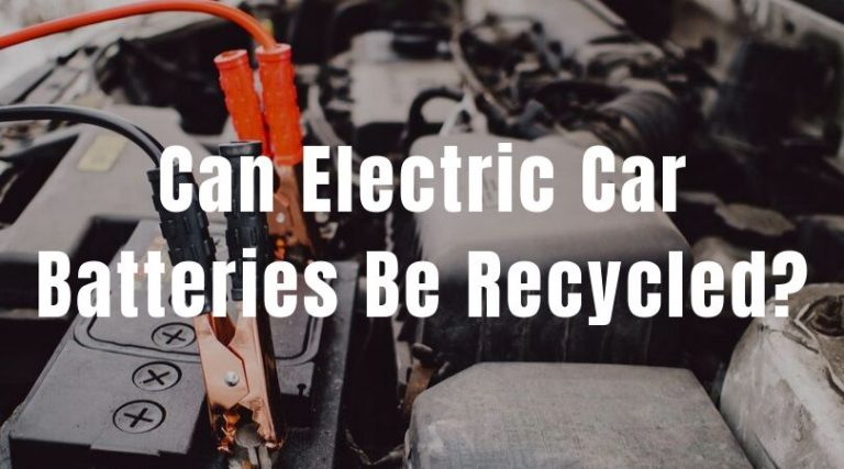 Can Electric Car Batteries Be Recycled?
