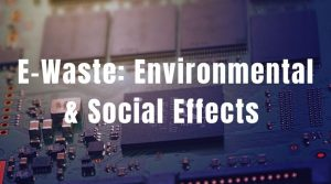 The Environmental & Social Effects of E-Waste (With Facts & Statistics)