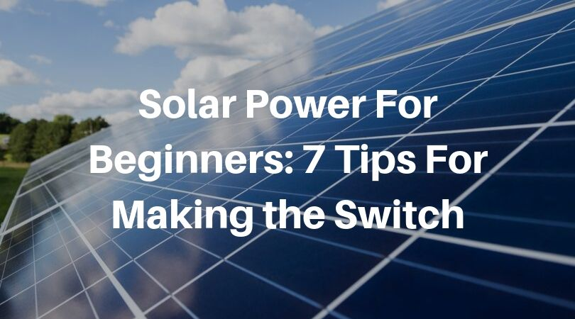 Solar Power For Beginners: 7 Tips For Making the Switch (Header Image)