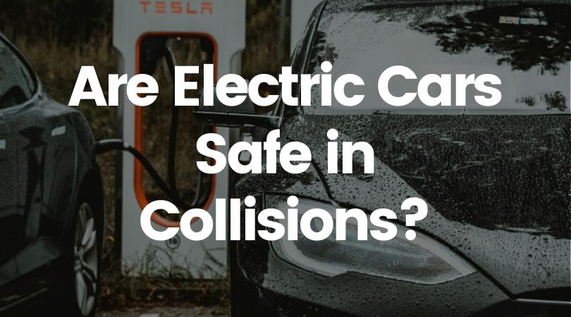 Are Electric Cars (and Their Batteries) Safe in Collisions?
