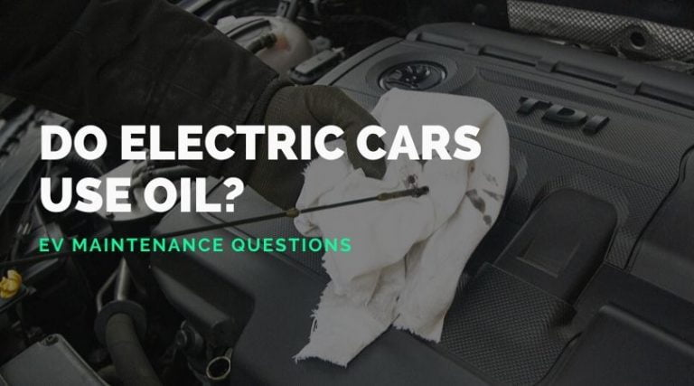 Do Electric Cars Need Oil? (And other EV Maintenance Questions)