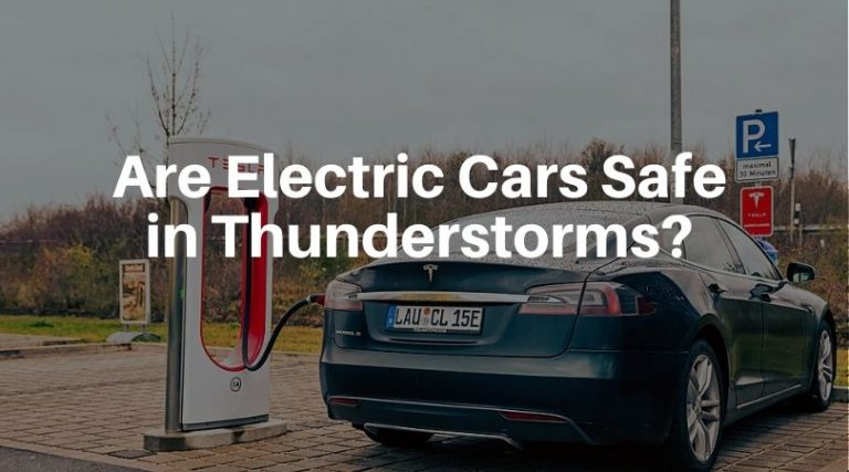 Are Electric Cars Safe in Lightning and Thunderstorms? (Driving & Charging in Storms)