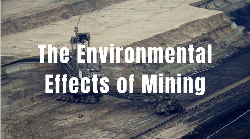 The Environmental Impact of Mining (Different Mining Methods Compared)