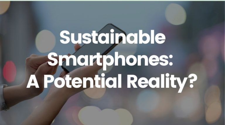 Are Sustainable Smartphones a Potential Reality?