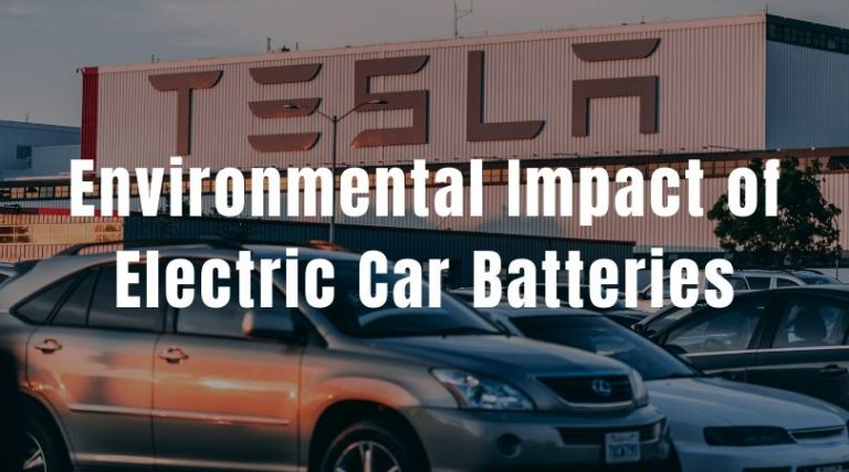 Environmental Impact of Electric Car Batteries (Production, Use & Disposal)