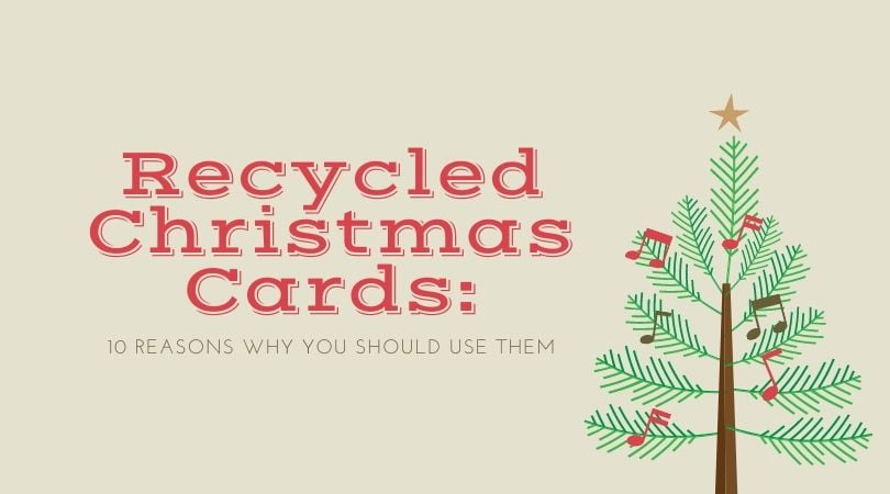 10 Reasons Why You Should Send Recycled Christmas Cards