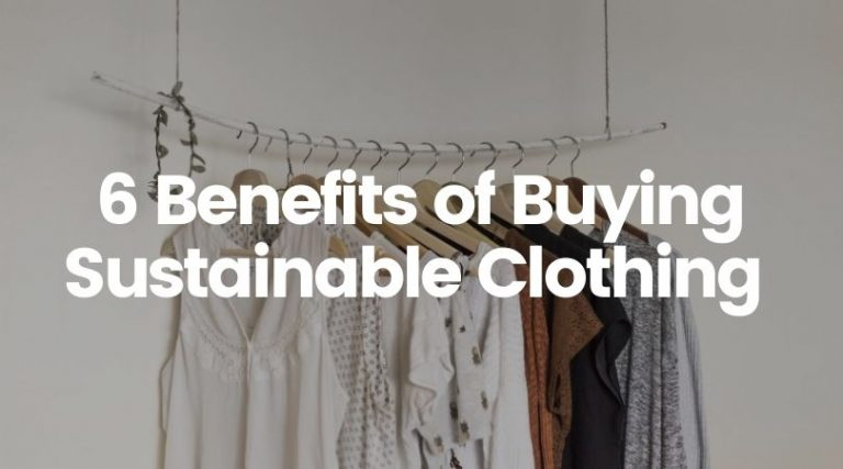 6 Benefits of Buying From Sustainable Clothing Brands (2020)