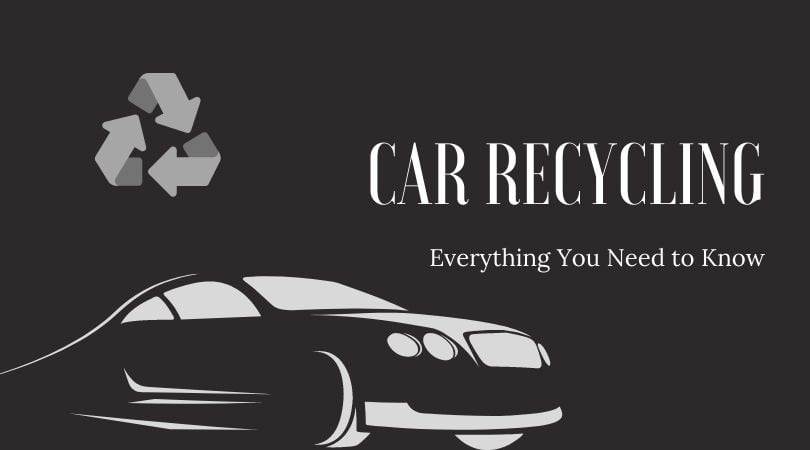 Car Recycling - Everything You Need to Know
