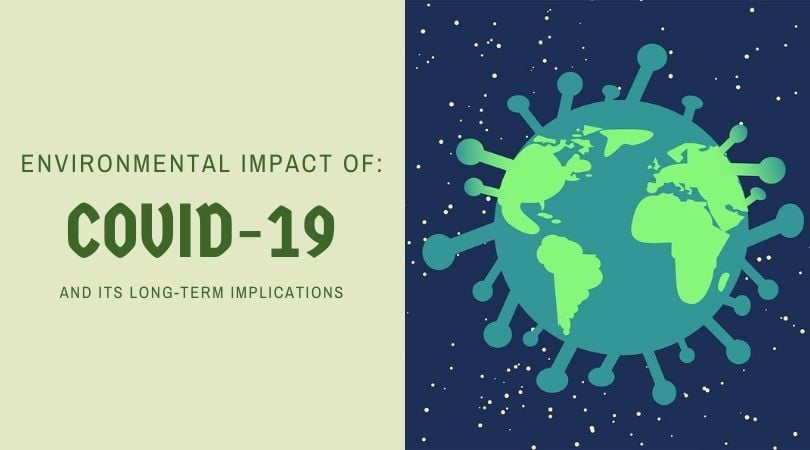 The Environmental Impact of COVID-19 and its Long-Term Implications