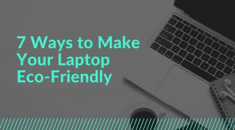 7 Ways to Make Your Laptop Eco-Friendly